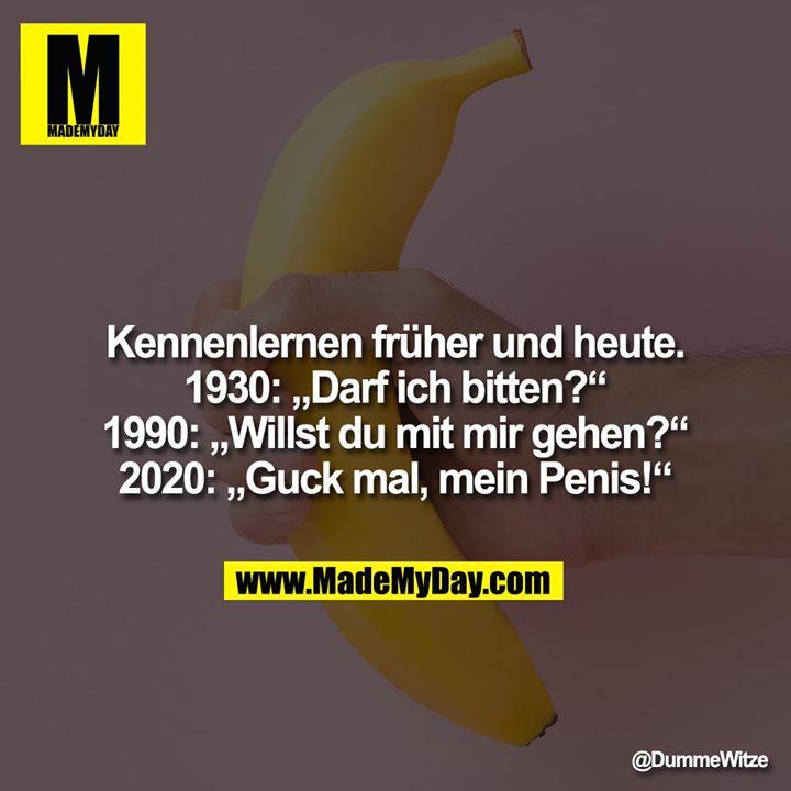 """Kennenlernen früher und heute.<br /> 1930: """"Darf ich bitten?""""<br /> 1990: """"Willst du mit mir gehen?""""<br /> 2020: """"Guck mal, mein Penis!"""""""