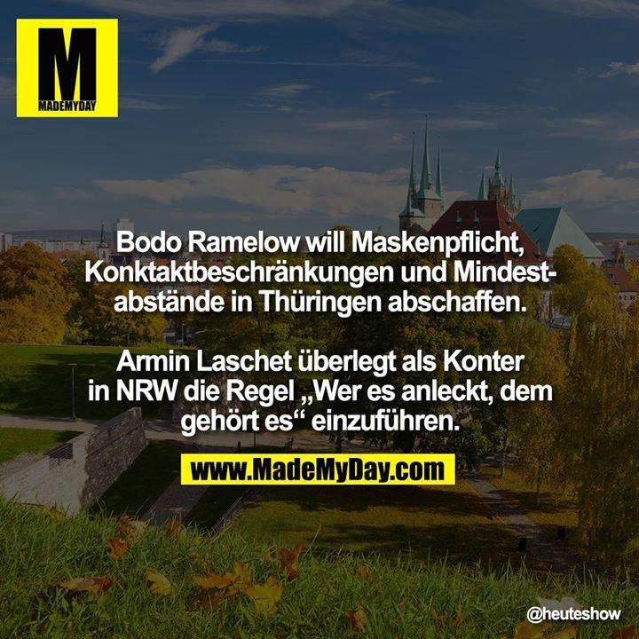 """Bodo Ramelow will Maskenpflicht, Konktaktbeschränkungen und Mindestabstände in Thüringen abschaffen.<br /> Armin Laschet überlegt als Konter in NRW die Regel """"Wer es anleckt, dem gehört es"""" einzuführen."""