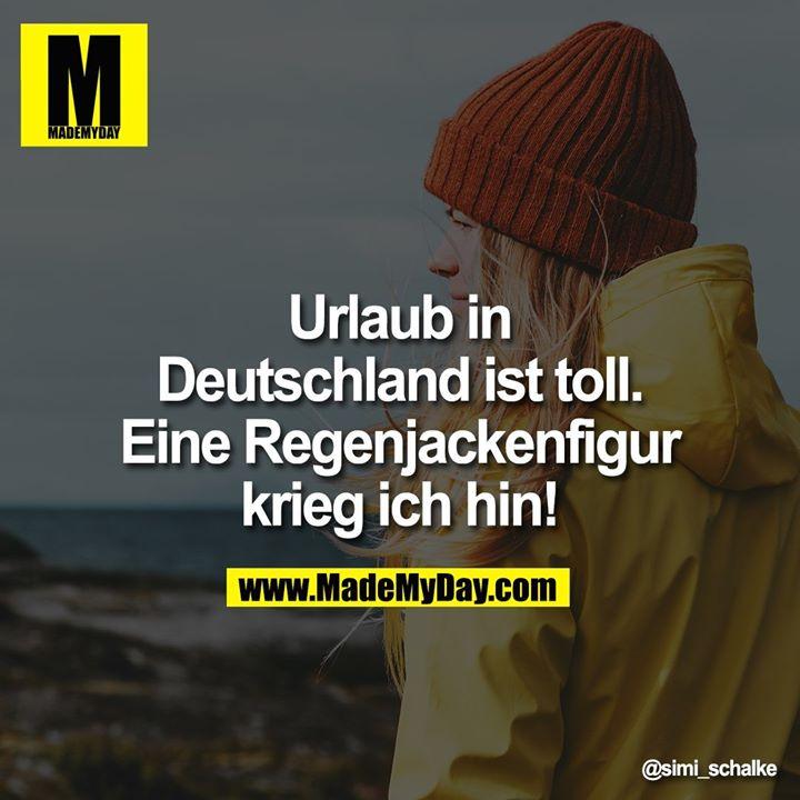 Urlaub in Deutschland ist toll. Eine Regenjackenfigur krieg ich hin!