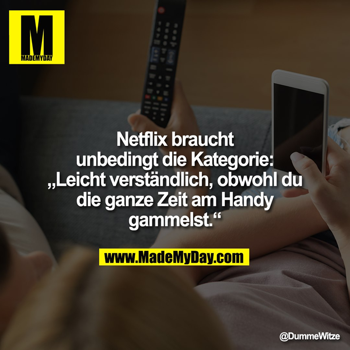 """Netflix braucht unbedingt die Kategorie:<br /> """"Leicht verständlich, obwohl du die ganze Zeit am Handy gammelst."""""""