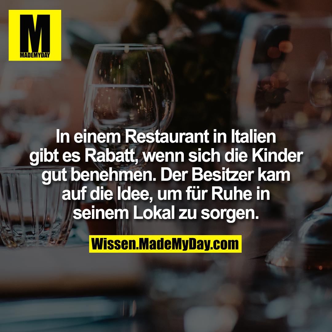 In einem Restaurant in Italien gibt es Rabatt, wenn sich die Kinder gut benehmen. Der Besitzer kam auf die Idee, um für Ruhe in seinem Lokal zu sorgen.
