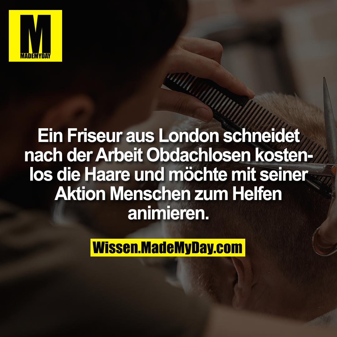 Ein Friseur aus London schneidet nach der Arbeit Obdachlosen kostenlos die Haare und möchte mit seiner Aktion Menschen zum Helfen animieren.