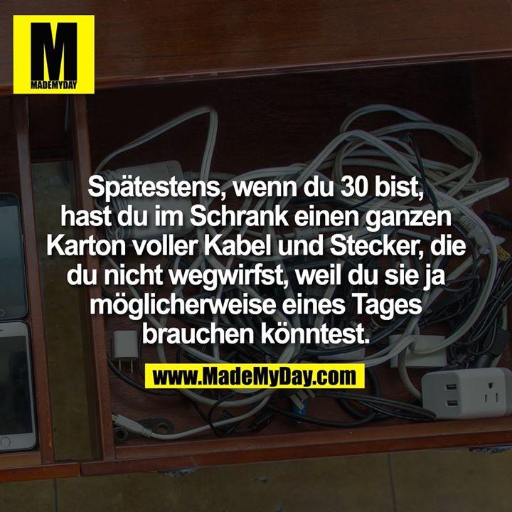 Spätestens, wenn du 30 bist, hast du im Schrank einen ganzen Karton voller Kabel und Stecker, die du nicht wegwirfst, weil du sie ja möglicherweise eines Tages brauchen könntest.