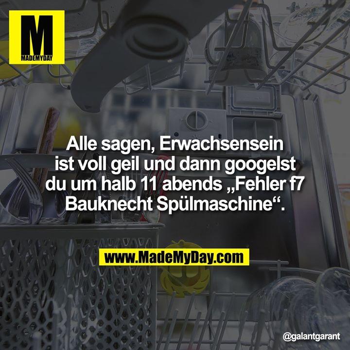 """Alle sagen, Erwachsensein ist voll geil und dann googelst du um halb 11 abends """"Fehler f7 Bauknecht Spülmaschine""""."""
