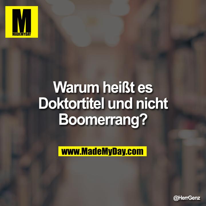 Warum heißt es Doktortitel und nicht Boomerrang?