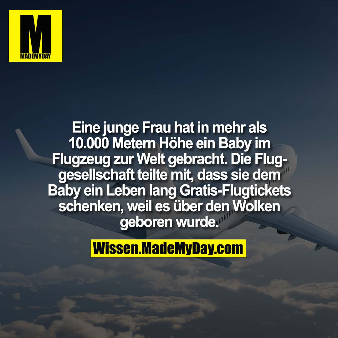 Eine junge Frau hat in mehr als 10.000 Metern Höhe ein Baby im Flugzeug zur Welt gebracht. Die Fluggesellschaft teilte mit, dass sie dem Baby ein Leben lang Gratis-Flugtickets schenken, weil es über den Wolken geboren wurde.
