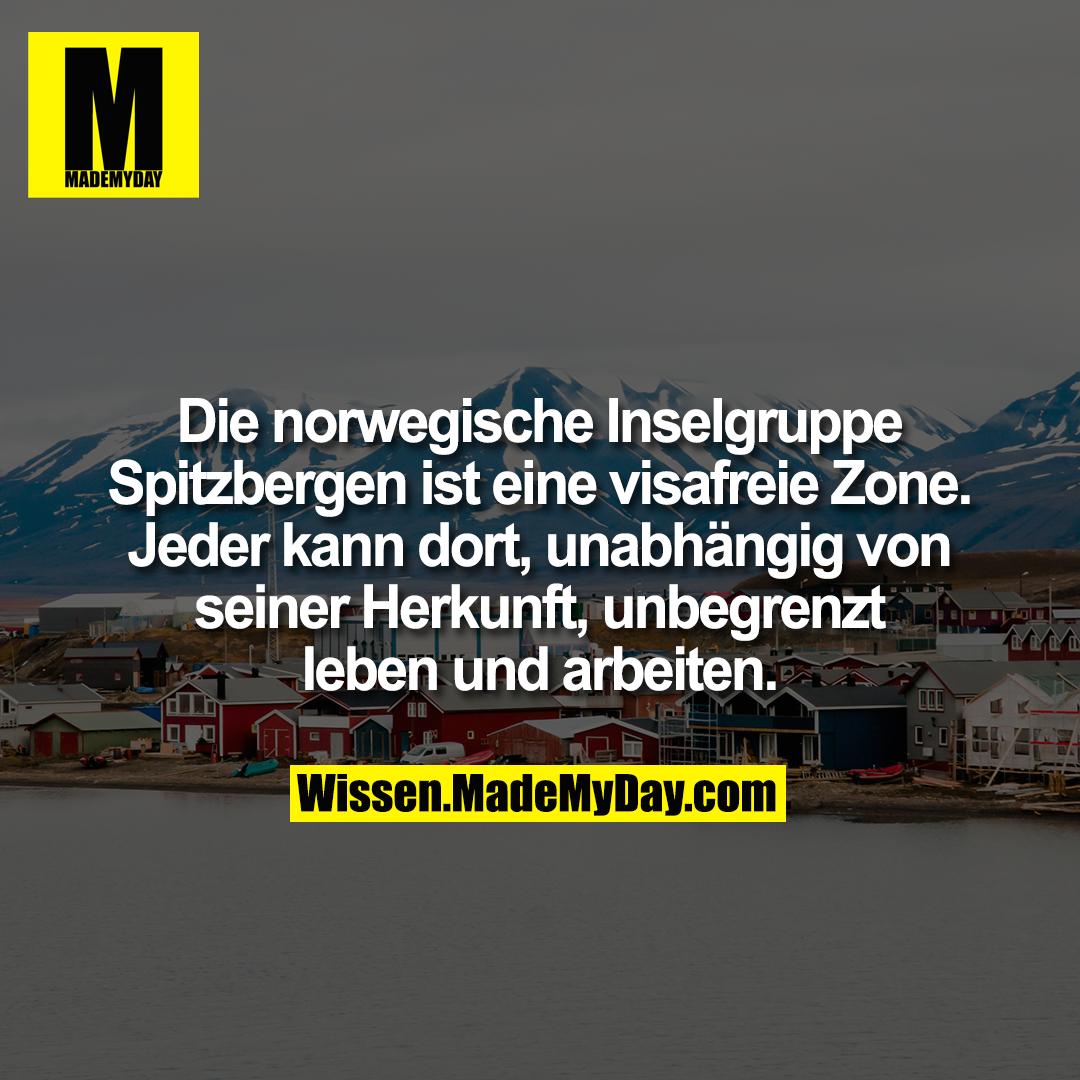 Die norwegische Inselgruppe Spitzbergen ist eine visafreie Zone. Jeder kann dort, unabhängig von seiner Herkunft, unbegrenzt leben und arbeiten.