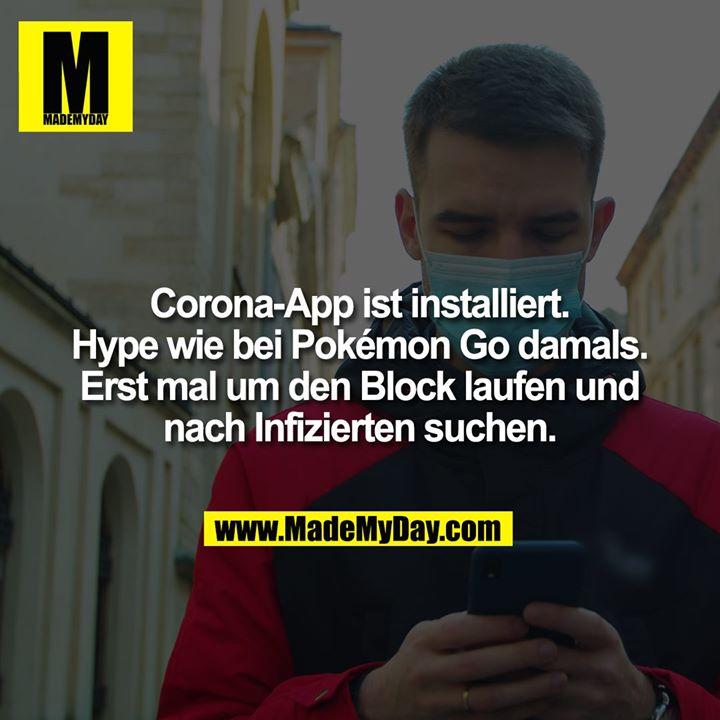 Corona-App ist installiert. Hype wie bei Pokémon Go damals. Erst mal um den Block laufen und nach Infizierten suchen.