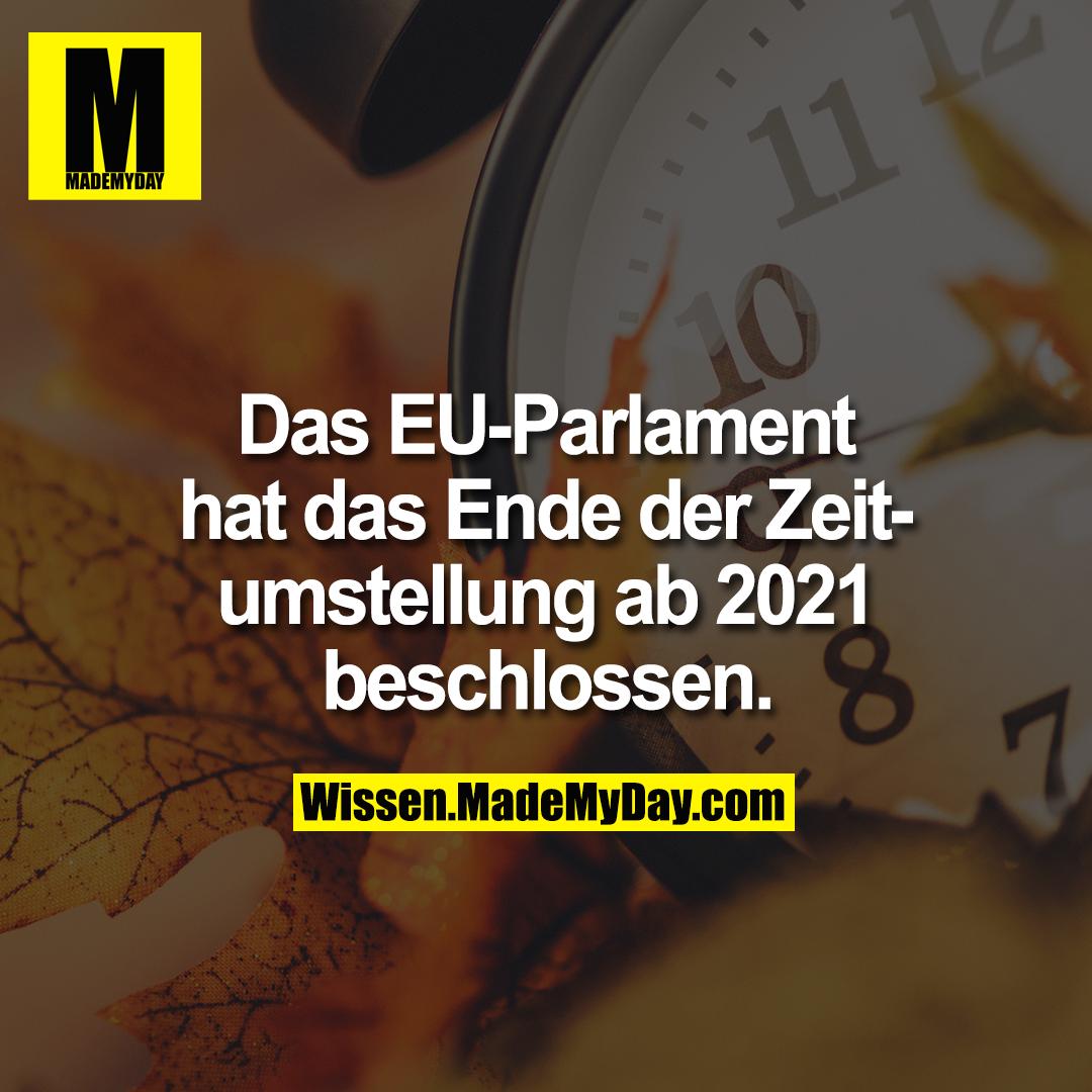 Das EU-Parlament hat das Ende der Zeitumstellung ab 2021 beschlossen.