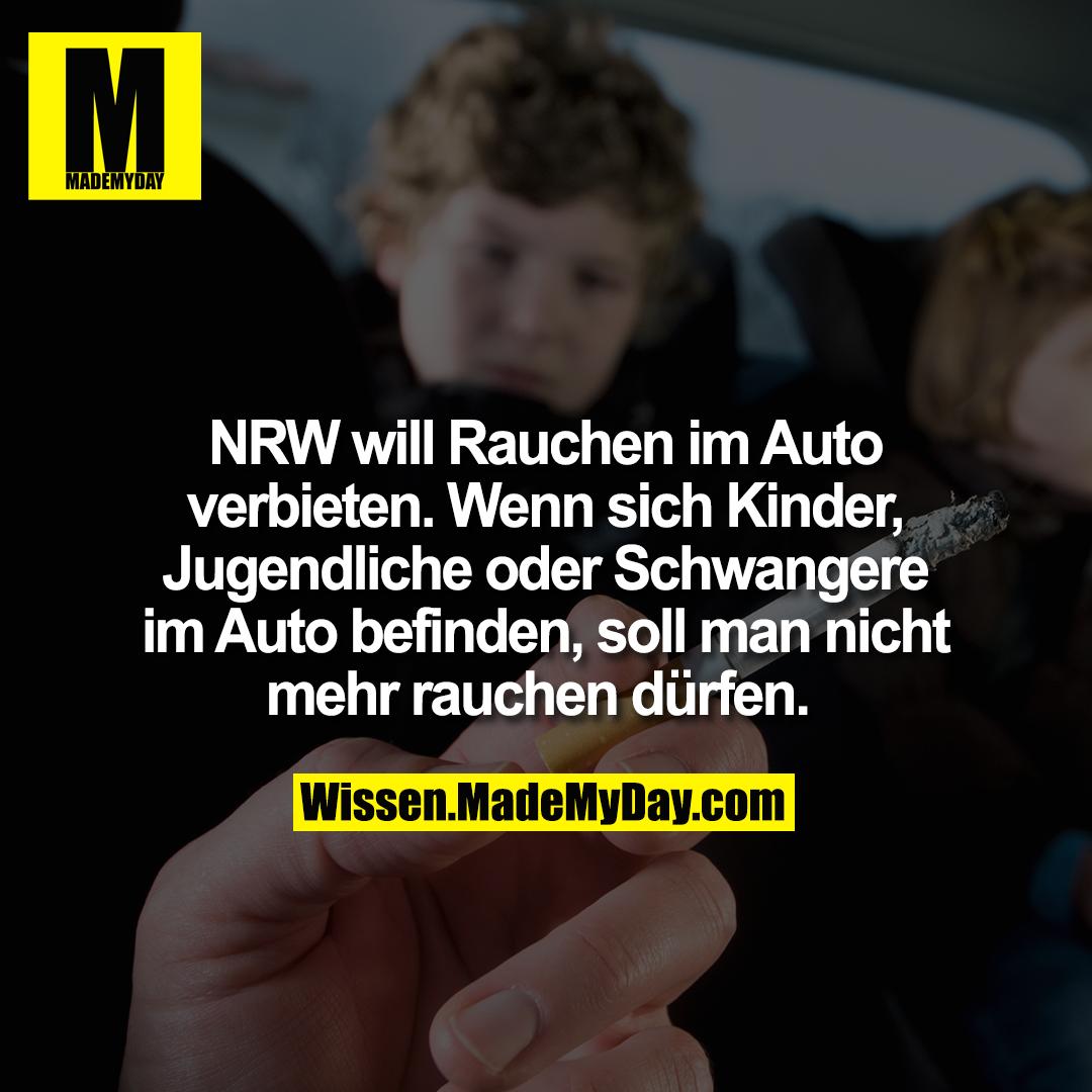 NRW will Rauchen im Auto verbieten. Wenn sich Kinder, Jugendliche oder Schwangere im Auto befinden, soll man nicht mehr rauchen dürfen.