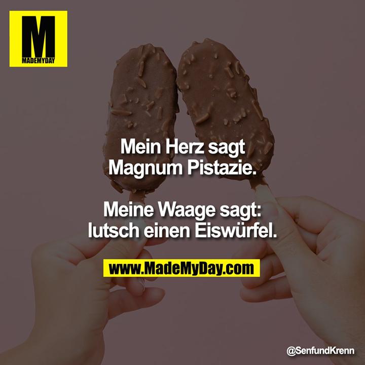 Mein Herz sagt Magnum Pistazie.<br /> <br /> Meine Waage sagt: lutsch einen Eiswürfel.