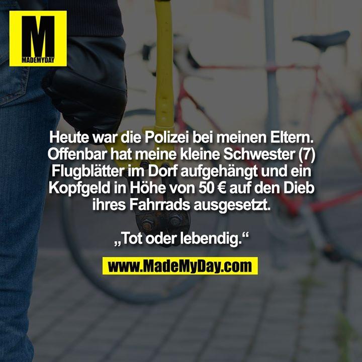 """Heute war die Polizei bei meinen Eltern. Offenbar hat meine kleine Schwester (7) Flugblätter im Dorf aufgehängt und ein Kopfgeld in Höhe von 50 € auf den Dieb ihres Fahrrads ausgesetzt. """"Tot oder lebendig."""""""