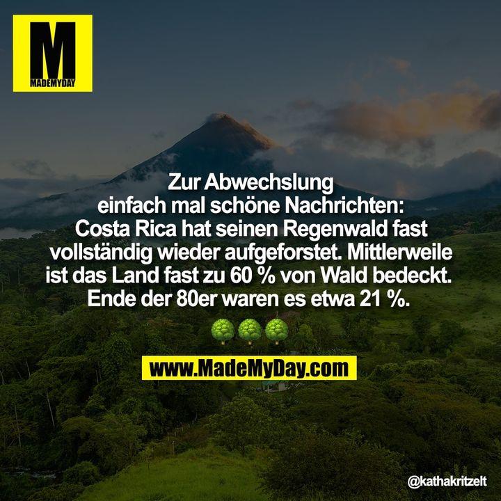 Zur Abwechslung einfach mal schöne Nachrichten: Costa Rica hat seinen Regenwald fast vollständig wieder aufgeforstet. Mittlerweile ist das Land fast zu 60 % von Wald bedeckt. Ende der 80er waren es etwa 21 %. ���