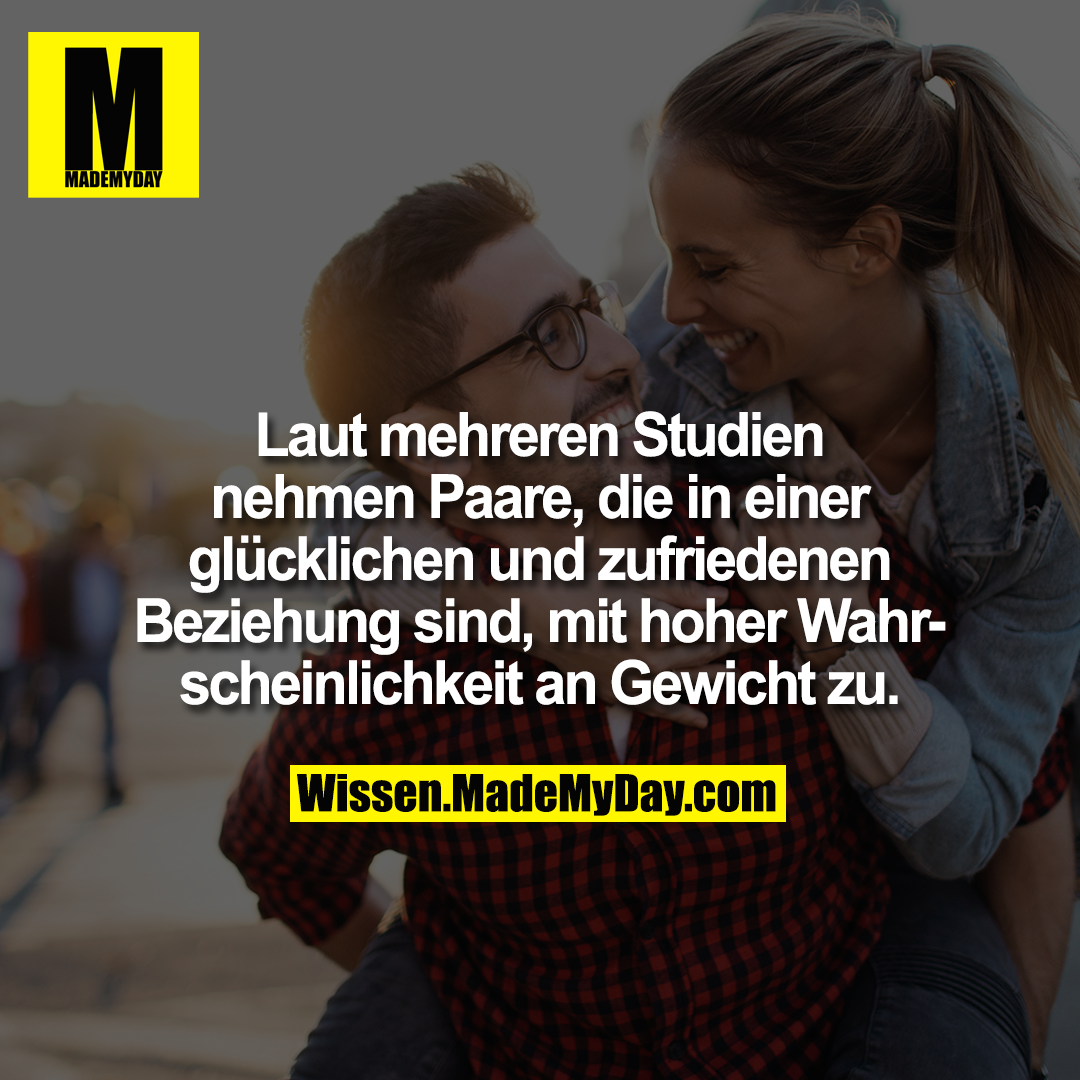 Laut mehreren Studien nehmen Paare, die in einer glücklichen und zufriedenen Beziehung sind, mit hoher Wahrscheinlichkeit an Gewicht zu.