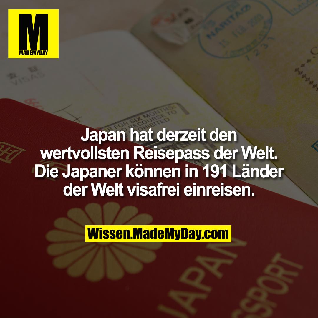 Japan hat derzeit den wertvollsten Reisepass der Welt. Die Japaner können in 191 Länder der Welt visafrei einreisen.