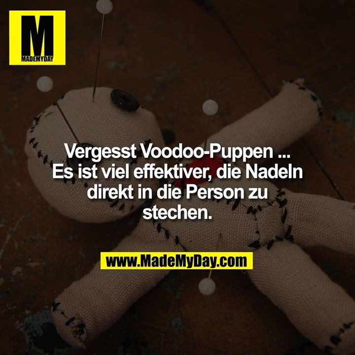 Vergesst Voodoo-Puppen ... Es ist viel effektiver, die Nadeln direkt in die Person zu stechen.