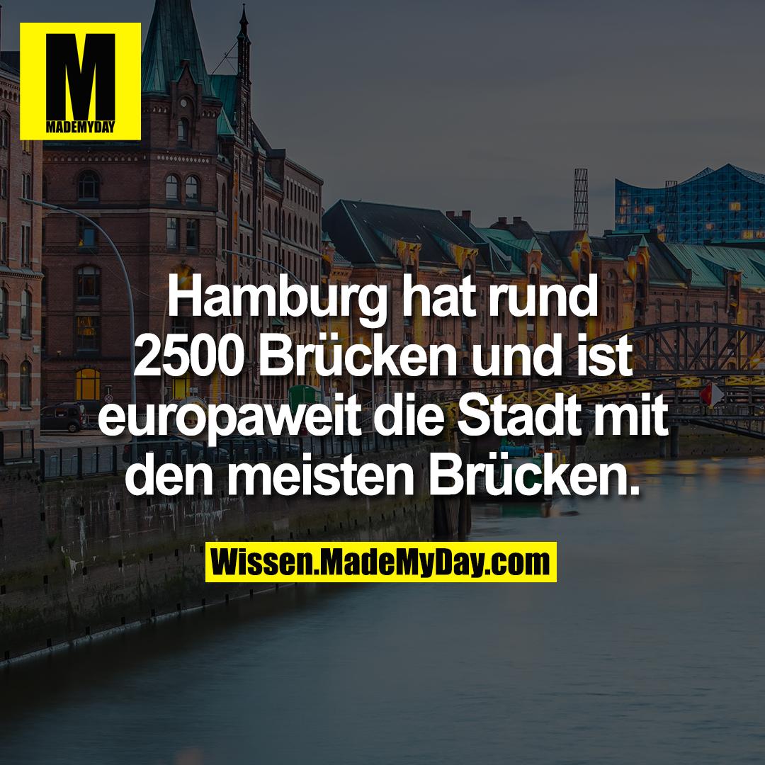 Hamburg hat rund 2500 Brücken und ist europaweit die Stadt mit den meisten Brücken.