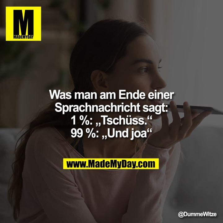 """Was man am Ende einer Sprachnachricht sagt:<br /> 1%: """"Tschüss.""""<br /> 99%: """"Und joa"""""""