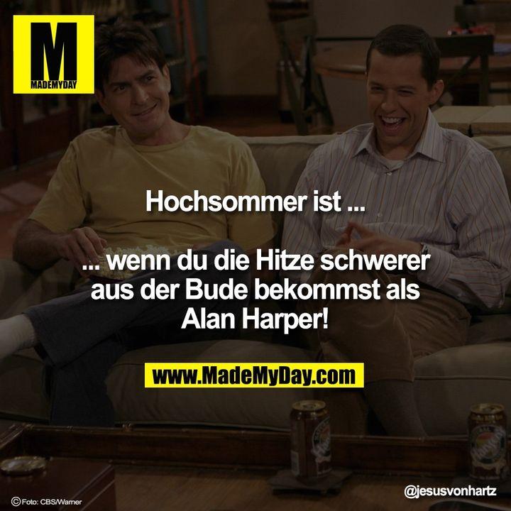 Hochsommer ist...<br /> <br /> ...wenn du die Hitze schwerer aus der Bude bekommst als Alan Harper!