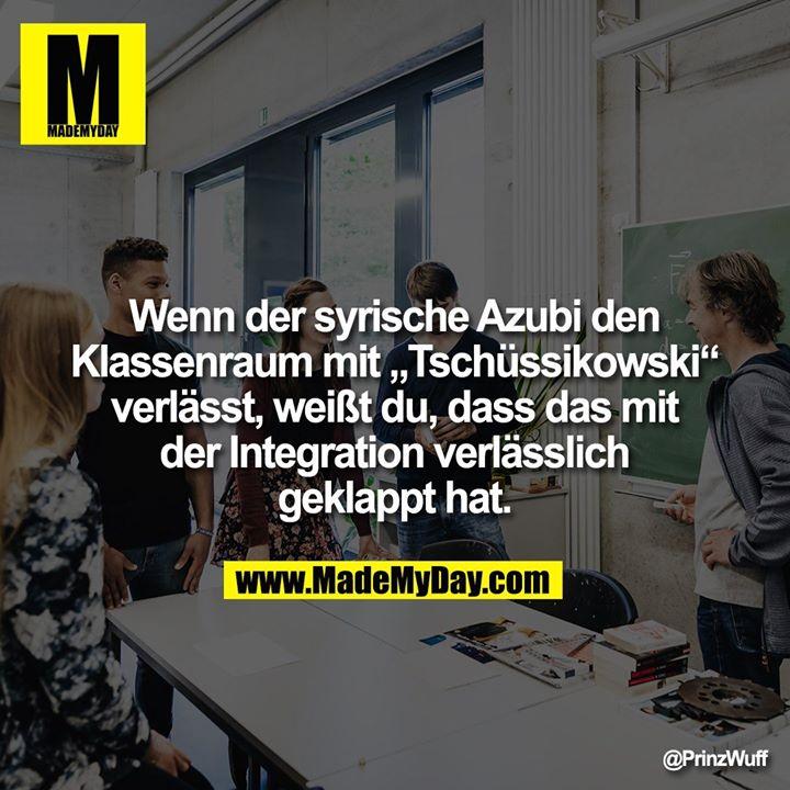"""Wenn der syrische Azubi den Klassenraum mit """"Tschüssikowski"""" verlässt, weißt du, dass das mit der Integration verlässlich geklappt hat."""