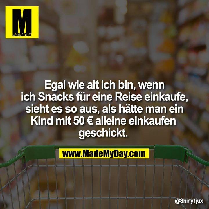 Egal wie alt ich bin, wenn ich Snacks für eine Reise einkaufe, sieht es so aus, als hätte man ein Kind mit 50 € alleine einkaufen geschickt.