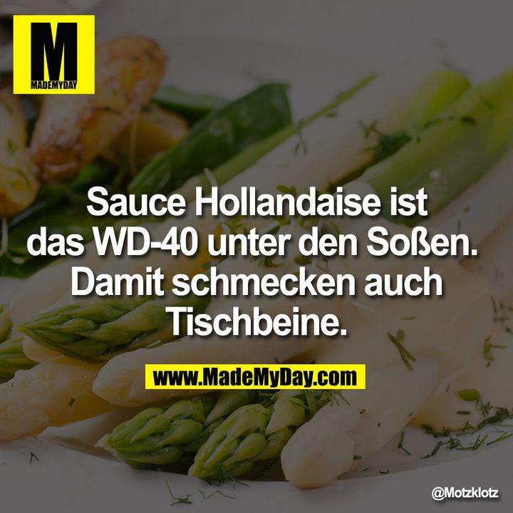 Sauce Hollandaise ist das WD-40 unter den Soßen. <br /> Damit schmecken auch Tischbeine.