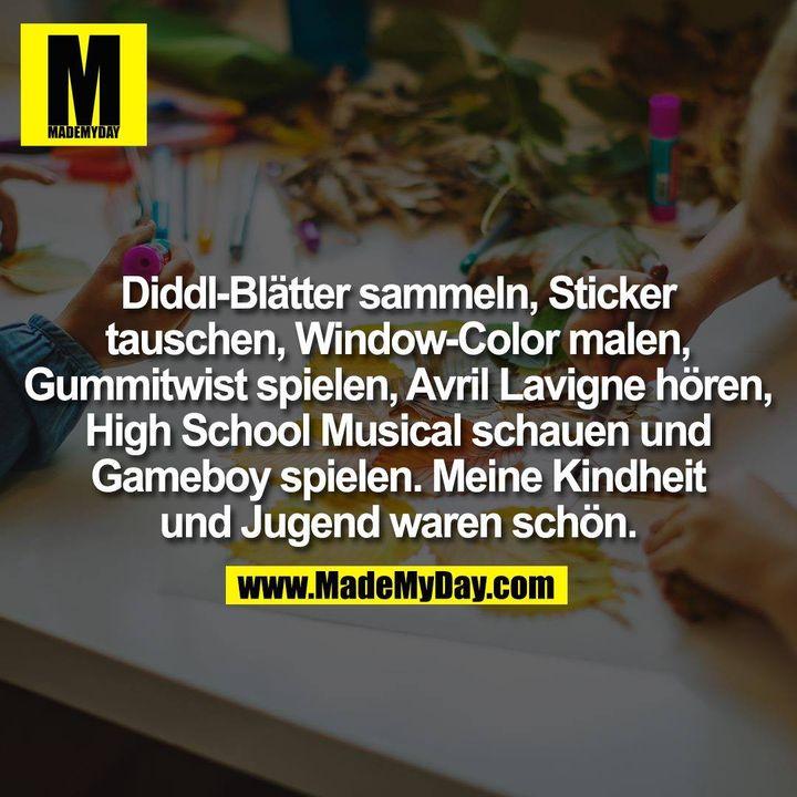 Diddl-Blätter sammeln, Sticker tauschen, Window-Color malen, Gummitwist spielen, Avril Lavigne hören, High School Musical schauen und Gameboy spielen. Meine Kindheit und Jugend waren schön.