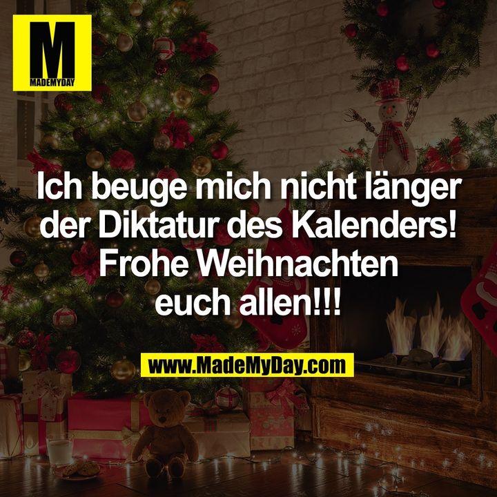 Ich beuge mich nicht länger der Diktatur des Kalenders! Frohe Weihnachten euch allen!!!