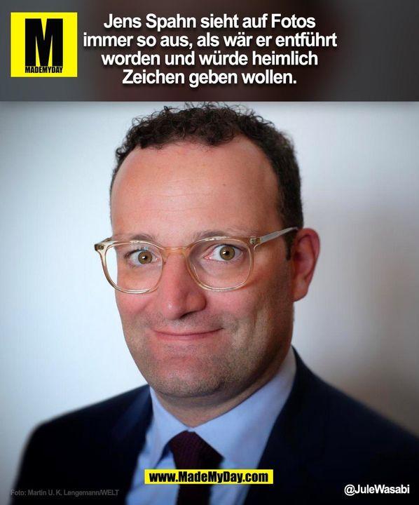 Jens Spahn sieht auf Fotos immer so aus, als wär er entführt worden und würde heimlich Zeichen geben wollen. @JuleWasabi<br /> (BILD)