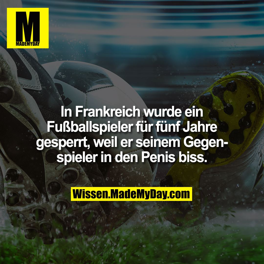 In Frankreich wurde ein Fußballspieler für fünf Jahre gesperrt, weil er seinem Gegenspieler in den Penis biss.