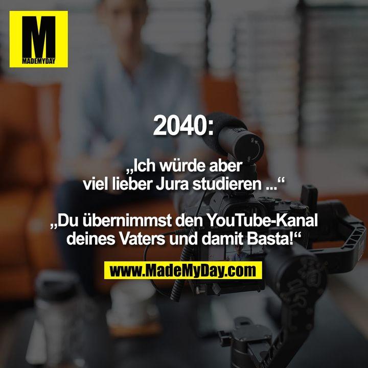 """2040: """"Ich würde aber viel lieber Jura studieren ..."""" """"Du übernimmst den YouTube-Kanal deines Vaters und damit Basta!"""""""