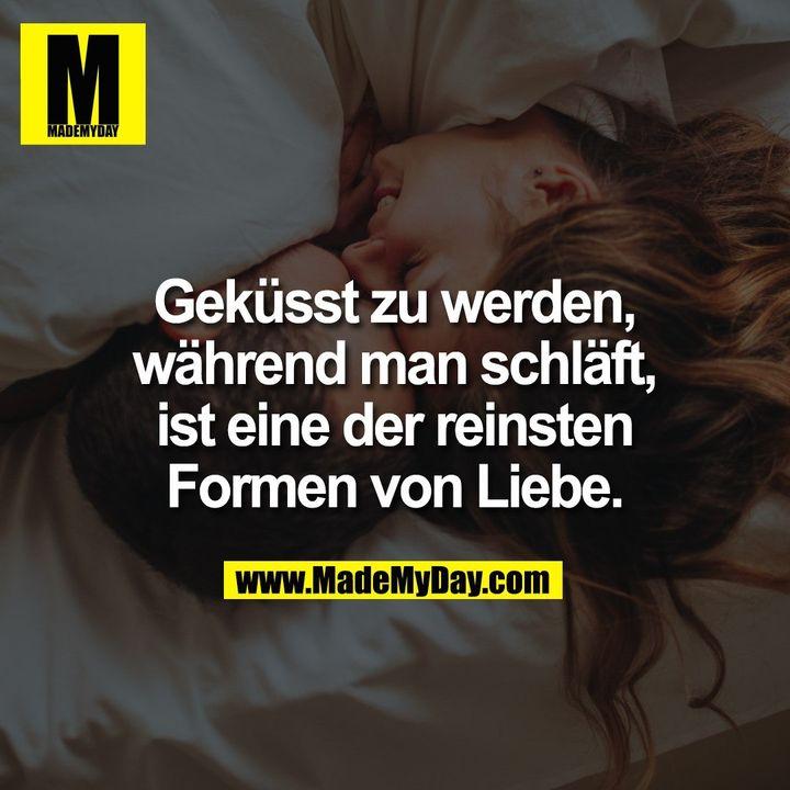 Geküsst zu werden,<br /> während man schläft,<br /> ist eine der reinsten<br /> Formen von Liebe.