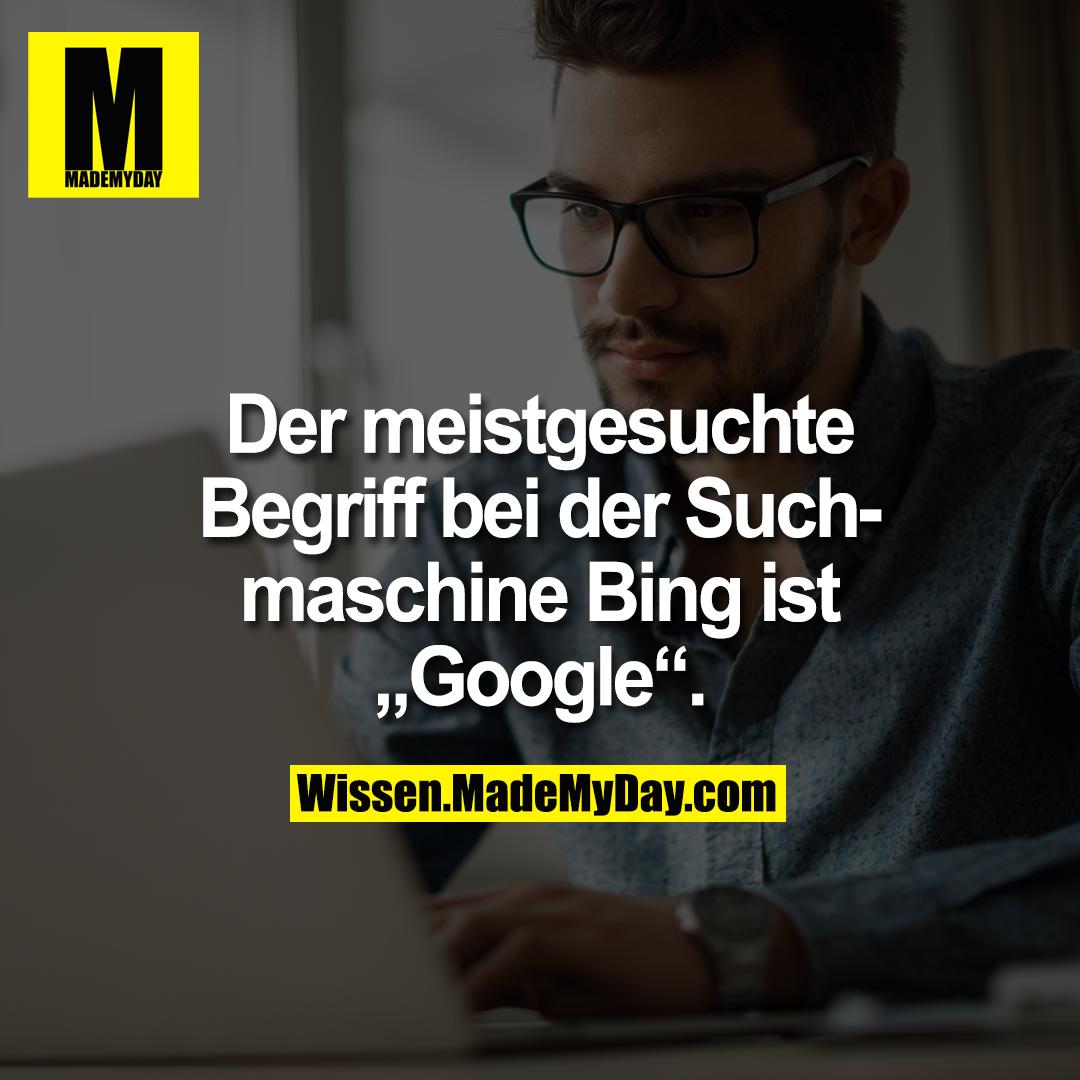 """Der meistgesuchte Begriff bei der Suchmaschine Bing ist """"Google""""."""