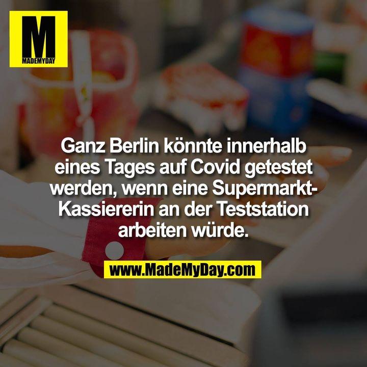 Ganz Berlin könnte innerhalb eines Tages auf Covid getestet werden, wenn eine Supermarkt-Kassiererin an der Teststation arbeiten würde.