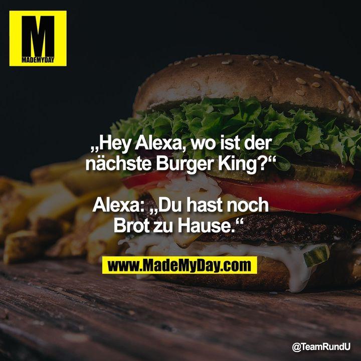 """""""Hey Alexa, wo ist der nächste Burger King?"""" Alexa: """"Du hast noch Brot zu Hause."""""""