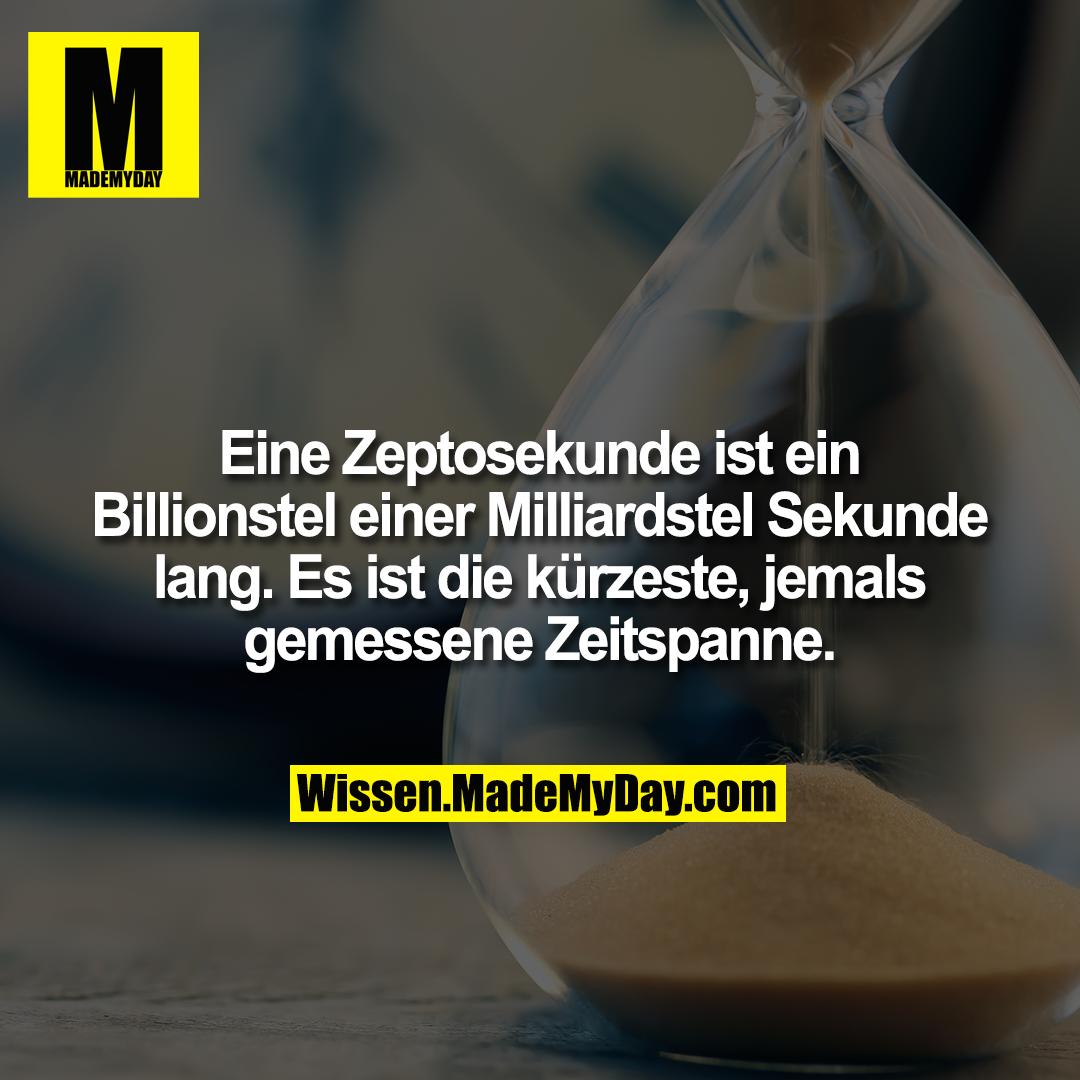 Eine Zeptosekunde ist ein Billionstel einer Milliardstel Sekunde lang. Es ist die kürzeste, jemals gemessene Zeitspanne.