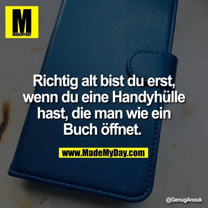 Richtig alt bist du erst, wenn du eine Handyhülle hast, die man wie ein Buch öffnet.