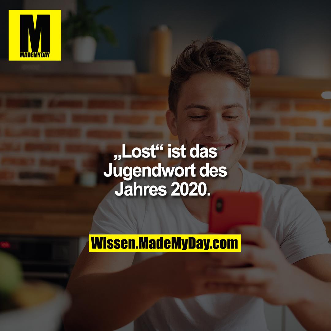 """""""Lost"""" ist das Jugendwort des Jahres 2020."""