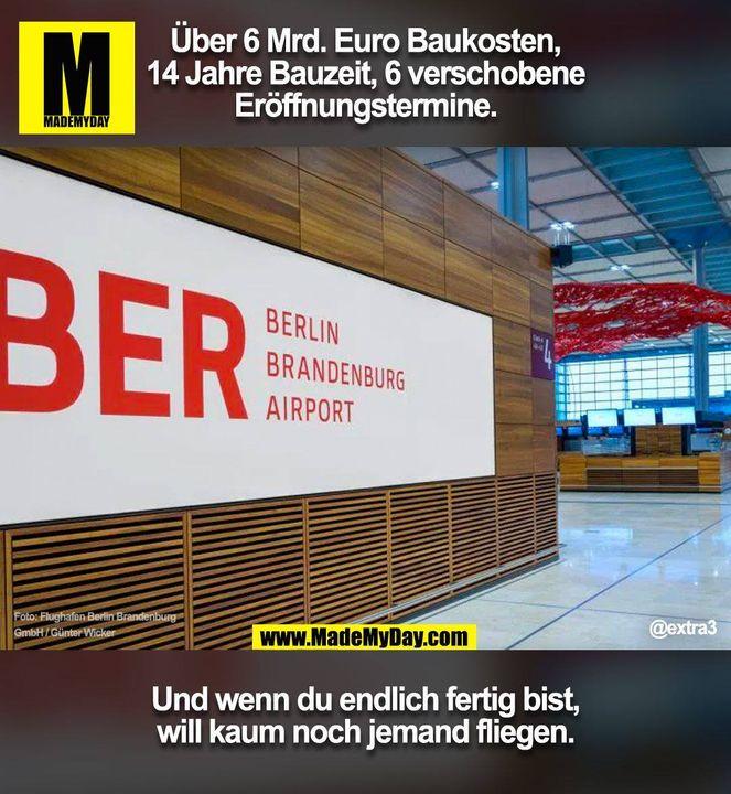 Über 6 Mrd. Euro Baukosten, 14 Jahre Bauzeit, 6 verschobene Eröffnungstermine. Und wenn du endlich fertig bis, will kaum noch jemand fliegen. @extra3 (BILD)