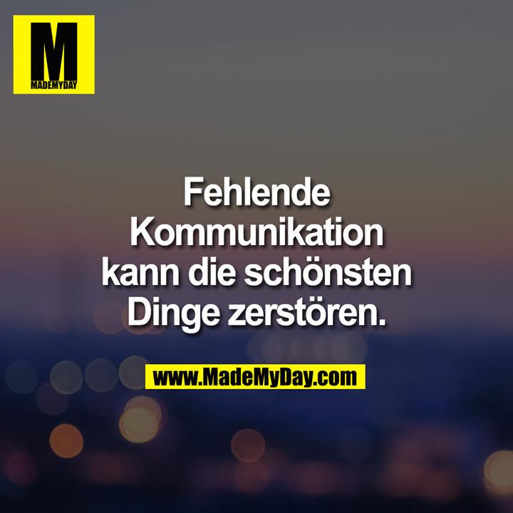 Fehlende Kommunikation kann die schönsten Dinge zerstören.