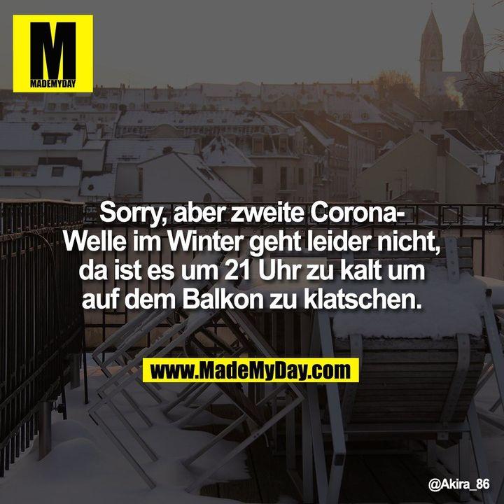 Sorry, aber zweite Corona-Welle im Winter geht leider nicht, da ist es um 21 Uhr zu kalt um auf dem Balkon zu klatschen.
