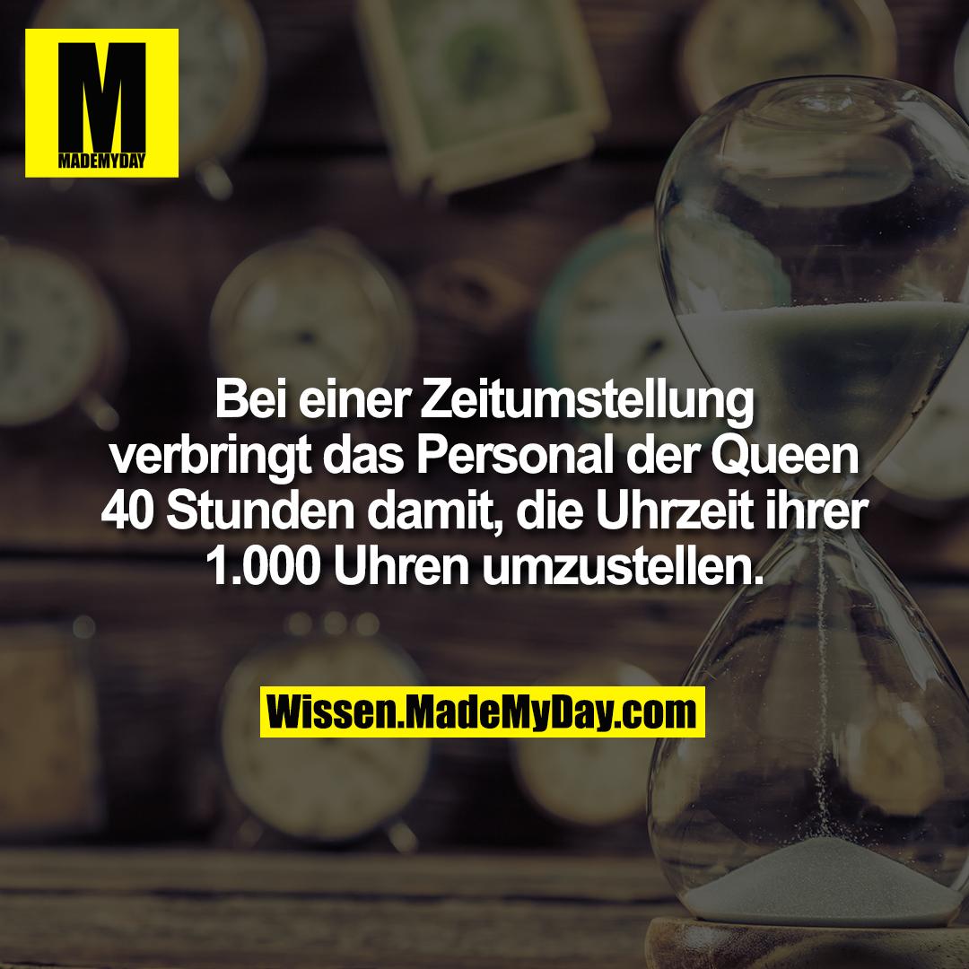 Bei einer Zeitumstellung verbringt das Personal der Queen 40 Stunden damit, die Uhrzeit ihrer 1.000 Uhren umzustellen.