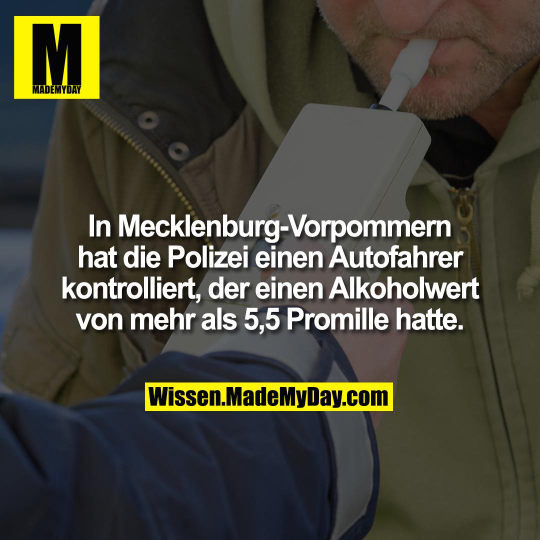 In Mecklenburg-Vorpommern hat die Polizei einen Autofahrer kontrolliert, der einen Alkoholwert von mehr als 5,5 Promille hatte.