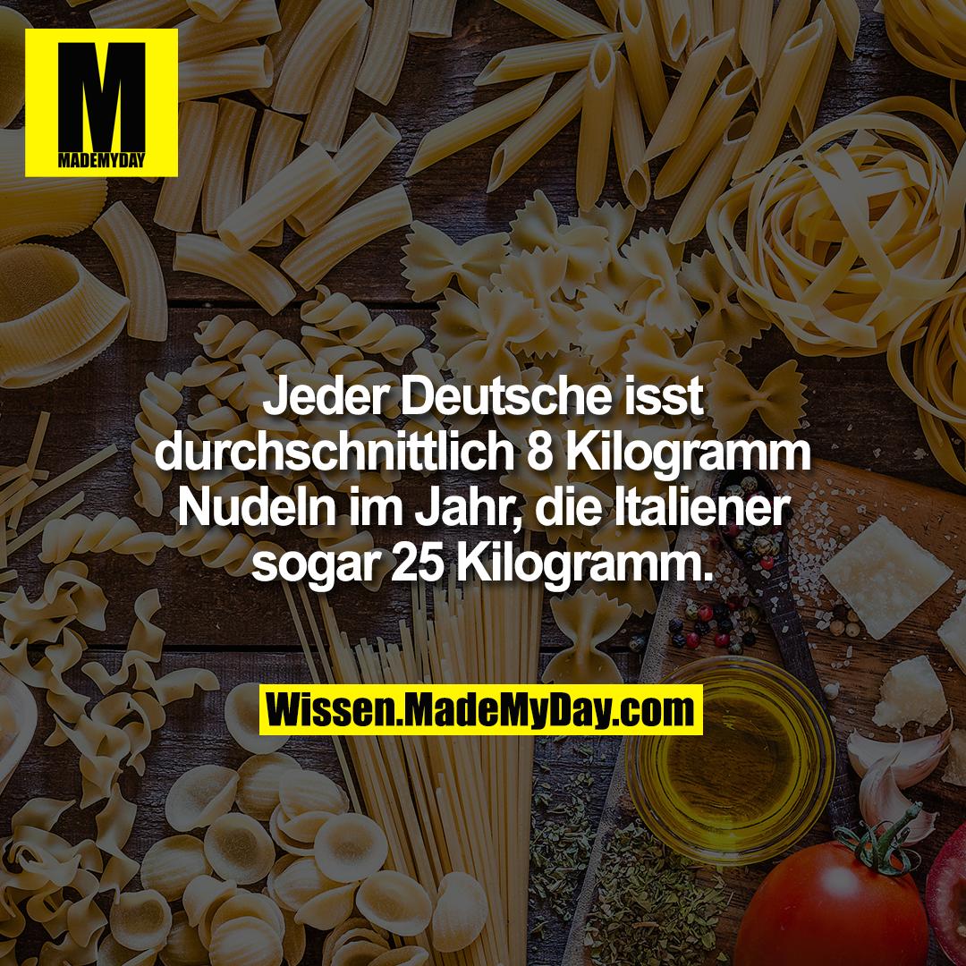 Jeder Deutsche isst durchschnittlich 8 Kilogramm Nudeln im Jahr, die Italiener sogar 25 Kilogramm.