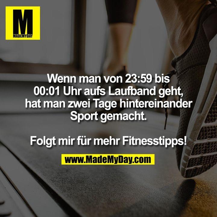 Wenn man von 23:59 bis 00:01 Uhr aufs Laufband geht, hat man zwei Tage hintereinander Sport gemacht. Folgt mir für mehr Fitnesstipps!