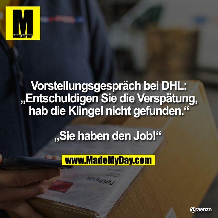 """Vorstellungsgespräch bei DHL: """"Entschuldigen Sie die Verspätung, hab die Klingel nicht gefunden."""" """"Sie haben den Job!"""""""