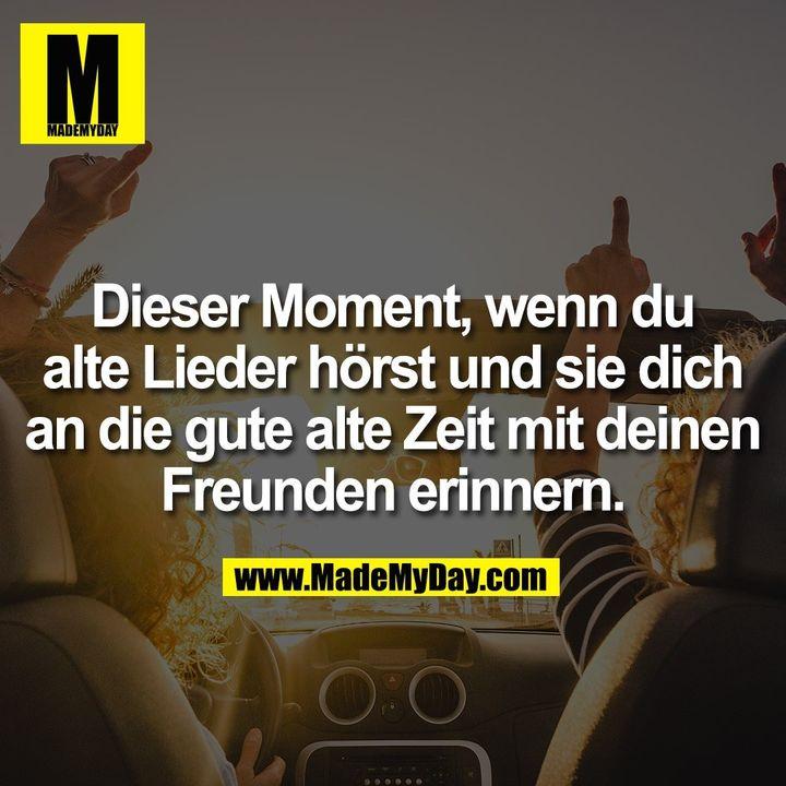 Dieser Moment, wenn du alte Lieder hörst und sie dich an die gute alte Zeit mit deinen Freunden erinnern.