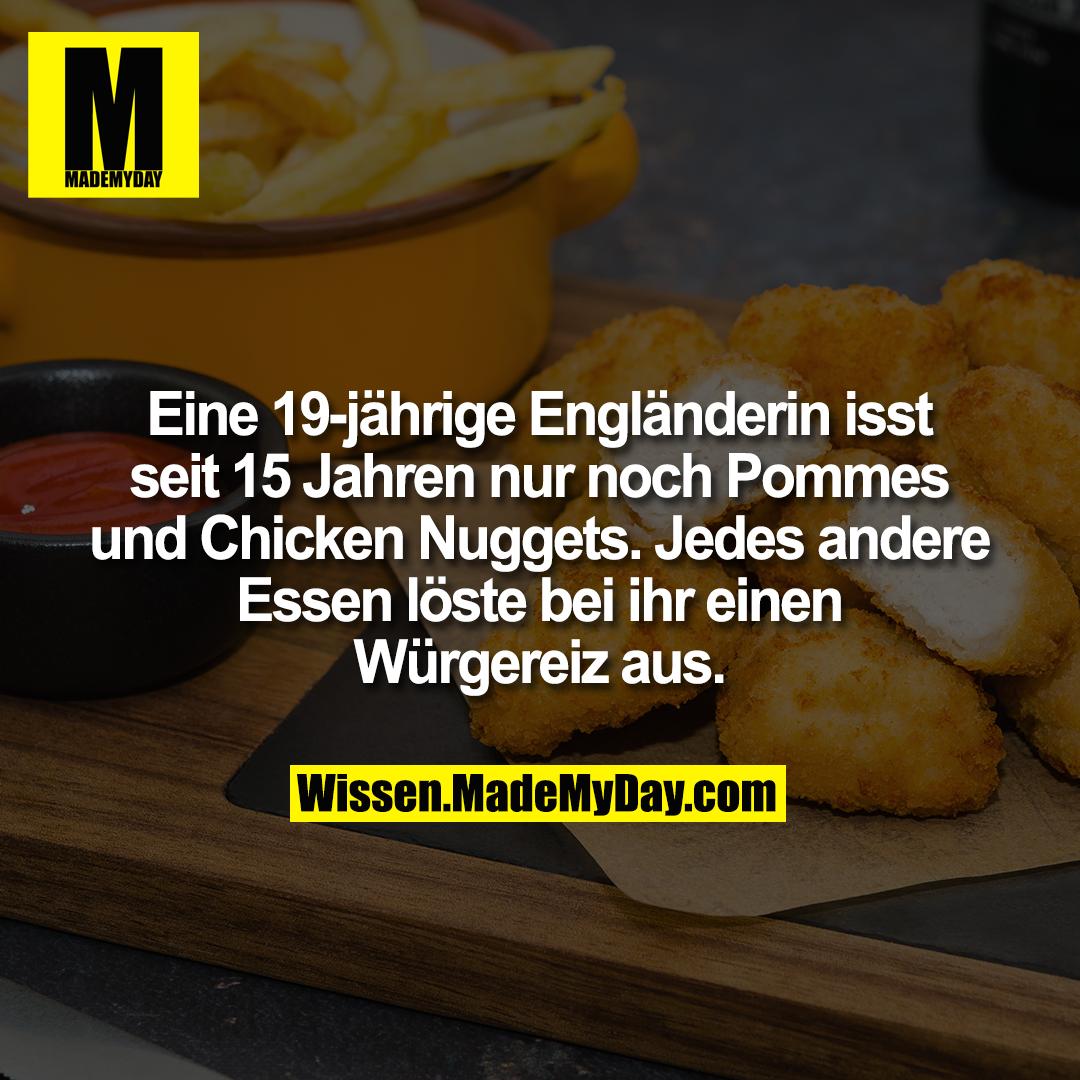 Eine 19-jährige Engländerin isst seit 15 Jahren nur noch Pommes und Chicken Nuggets. Jedes andere Essen löste bei ihr einen Würgereiz aus.