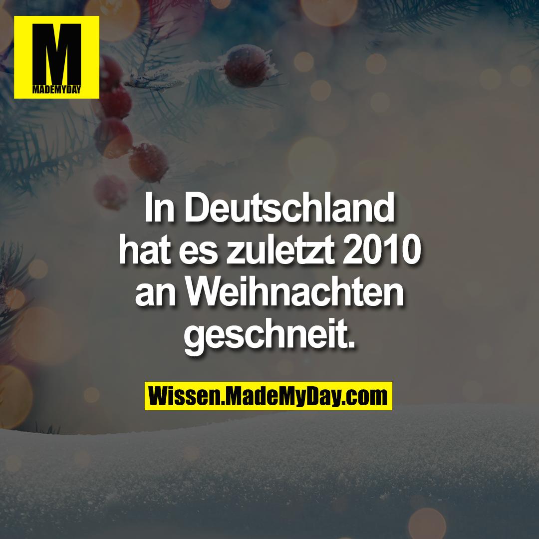 In Deutschland hat es zuletzt 2010 an Weihnachten geschneit.