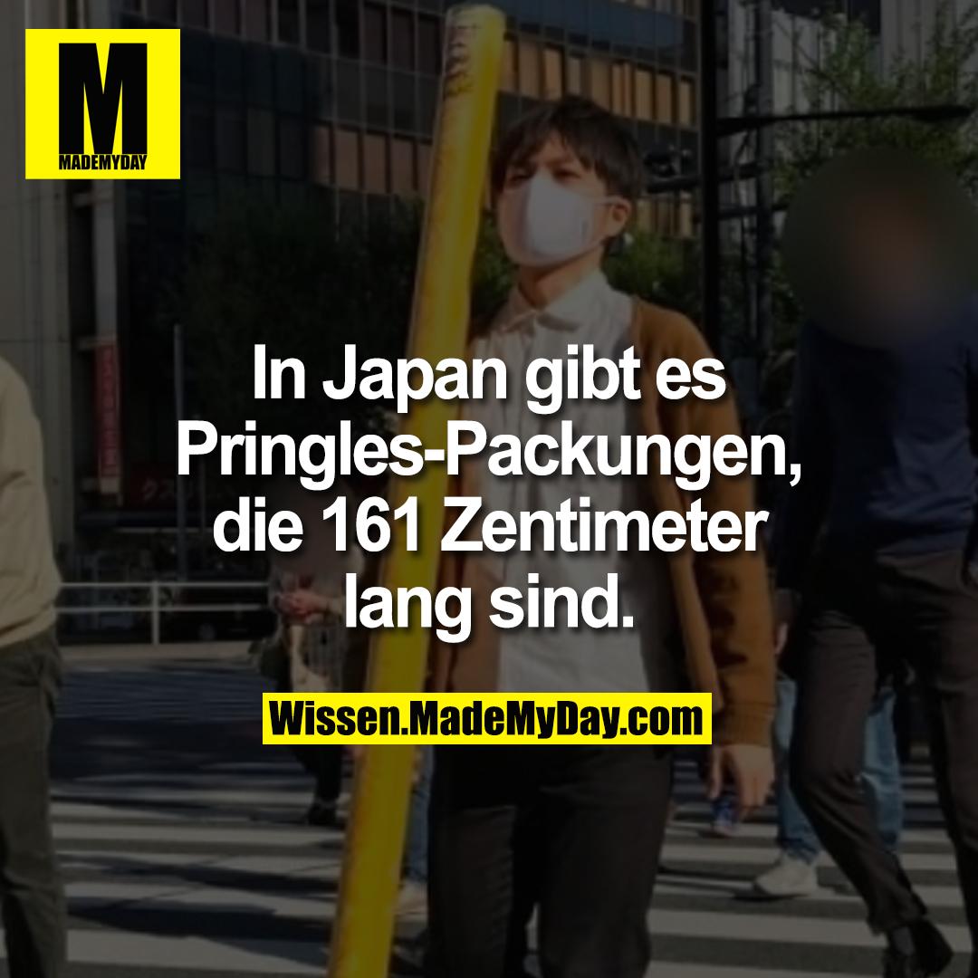 In Japan gibt es Pringles-Packungen, die 161 Zentimeter lang sind.